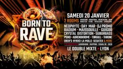 20/01/18 - BORN TO RAVE - LE DOUBLE MIXTE – LYON  / 2 Stages - Hard Beats