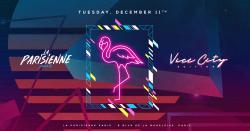 La Parisienne X Vice City Edition X Tuesday 11th Dec