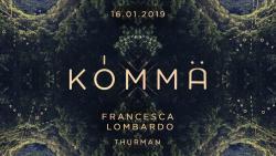 KÖMMA w/ Francesca Lombardo & Thurman : Acte 1