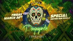 Propaganda x I AM Favela x Friday 22Th March