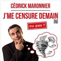 Cédrick Maronnier Je me censure demain … ou pas