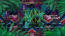Wednesday MAY 22th - TAM TAM
